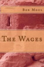 The Wages by Bob Moul (2013, Paperback)