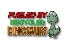FUELED BY RECYCLED DINOSAURS Funny Bumper Sticker Vinyl Decal Gas JDM Car Truck