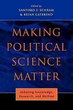 Making Political Science Matter : Debating Knowledge, Research, and Method...