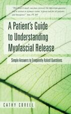 A Patient's Guide to Understanding Myofascial Release: Simple Answers to Frequen