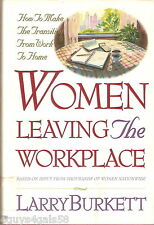Women Leaving the Workplace : How to Make the Transition from Work to Home by...