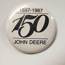 JOHN DEERE  150 Year 1837-1987 Button (Nice)