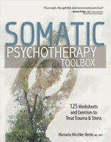 Somatic Psychotherapy Toolbox : 125 Worksheets & Exercises to Treat Trauma & ...
