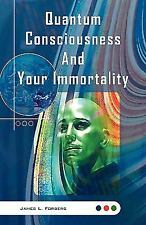 Quantum Consciousness and Your Immortality by James L. Forberg (2006, Paperback)