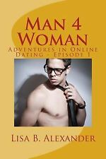 Man 4 Woman: Man 4 Woman : Adventures in Online Dating, Episode 1 by Lisa...