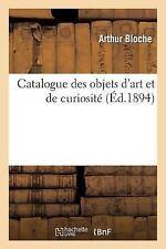 Arts: Catalogue des Objets d'Art et de Curiosite by Bloche and Durel (2014,...