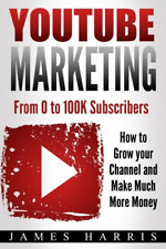 YouTube Marketing: From 0 to 100K Subscribers - How to Grow (Paperback) New Book