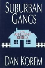 Suburban Gangs : The Affluent Rebels by Dan Korem (1995, Hardcover)