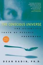 The Conscious Universe: The Scientific Truth Of Psychic Phenomena: By Dean Radin