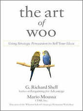 The Art of Woo: Using Strategic Persuasion to Sell Your Ideas by Mario Moussa
