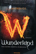 Wunderkind. Una lucida moneta d'argento - G. L. D'Andrea - Libro nuovo !