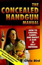 The Concealed Handgun Manual : How to Choose, Carry and Shoot a Gun in Self...