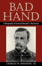Bad Hand : A Biography of General Ranald S. Mackenzie : Robinson 1993 HB 151111