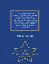 The First Six Books of Caesar's Commentaries on the Gallic War, Adapted to...