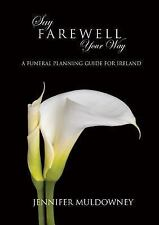 Say Farewell Your Way : A Funeral Planning Guide for Ireland by Jennifer...