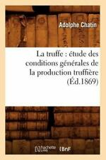 La Truffe: Etude Des Conditions Generales de La Production Truffiere (Ed.1869) (