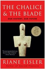 The Chalice and the Blade : Our History Our Future by Riane Eisler Paperback