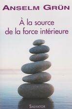 A LA SOURCE DE LA FORCE INTÉRIEURE D'ANSELM GRÜN ED. SALVATOR