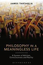 Philosophy in a Meaningless Life : A System of Nihilism, Consciousness and...