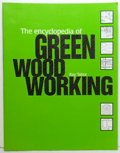 The Encyclopedia of Green Woodworking. Ray Tabor. Good, Clean Condition