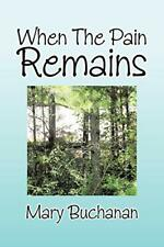 When the Pain Remains.by Buchanan, Mary  New 9781479770403 Fast Free Shipping.#