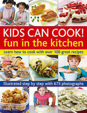 Kids Can Cook! Fun in the Kitchen: Learn How to Cook with Over 100 Great Recipes