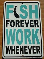 FISH FOREVER WORK WHENEVER Fisherman Lodge Fishing Cabin Sign Home Decor NEW