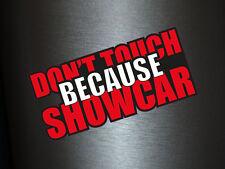 1 x Aufkleber Don't Touch Because Showcar Sticker Tuning Shocker Dub Fun Gag OEM