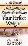 The Easy Way to Regain & Maintain Your Perfect Weight by Saxion ,Valerie
