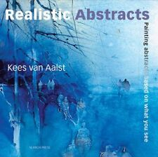 Painting Realistic Abstracts-Kees van Aalst