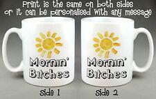 MORNIN' BITCHES MUG - SUNSHINE OFFENSIVE NOVELTY FUNNY JOKE RUDE GIFT 10oz CUP