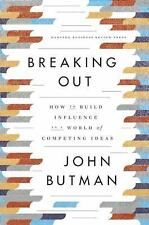 Breaking Out: How to Build Influence in a World of Competing Ideas by Butman, J
