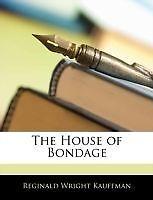 The House of Bondage by Kauffman Reginald Wright 1145013120 Nabu PR Paperback
