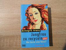 Jungfrau zu recyceln oder Was kostet eine Venus? von Annegrit Arens