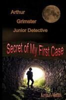 Arthur Grimster Junior Detective : Secret of My First Case, Paperback by Math...