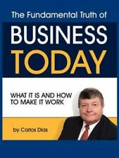 The Fundamental Truth of Business Today : What it Is and How to Make it Work...