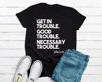 Get Trouble Good Trouble Necessary Trouble 100% Cotton Black T-Shirt Size S-5XL