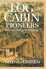 Log Cabin Pioneers: Stories, Songs & Sayings, Wayne Erbsen, New Books