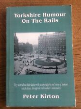 Yorkshire Humour on the Rails by Peter Kirton Signed 1st Edition 2003 Railways