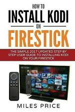 How To Install Kodi On Firestick: The Simple 2017 Updated Step By Step User Guid