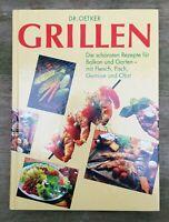 Dr. Oetker Grillen Rezepte für Balkon & Garten mit Fleisch, Fisch, Gemüse & Obst