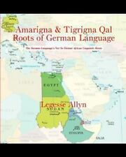Amarigna and Tigrigna Qal Roots of German Language : The German Language's...