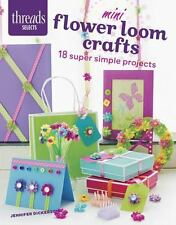 Mini Flower Loom Crafts : 18 Super Simple Projects by Jennifer Dickerson...