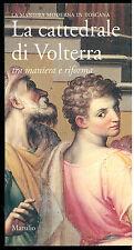 LA CATTEDRALE DI VOLTERRA TRA MANIERA E RIFORMA MARSILIO 1994 TOSCANA
