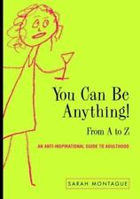 You Can Be Anything! : From A to Z by Sarah Montague