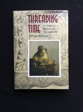 THREADING TIME A Cultural History of Threadwork By  Dolores Bausum 2001