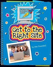 Get to the Right Site (Information Explorer Junior) by Truesdell, Ann