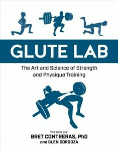 Glute Lab : The Art and Science of Strength and Physique Training, Hardcover ...
