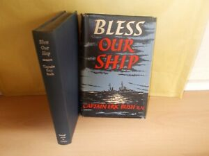 Bless Our Ship By Captain Eric Bush R.N.-  Hardcover With Dustjacket 1st ed.1958