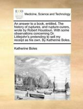 An answer to a book, entitled, The history of ruptures, and rupture-curers, w...